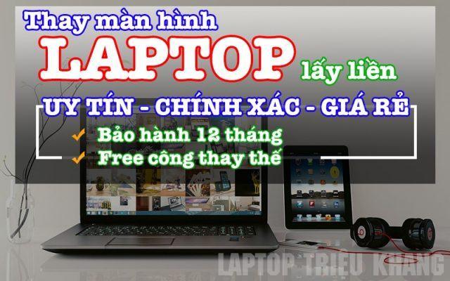 Thay màn hình laptop màn hình macbook uy tín tại Laptop Triệu Khang