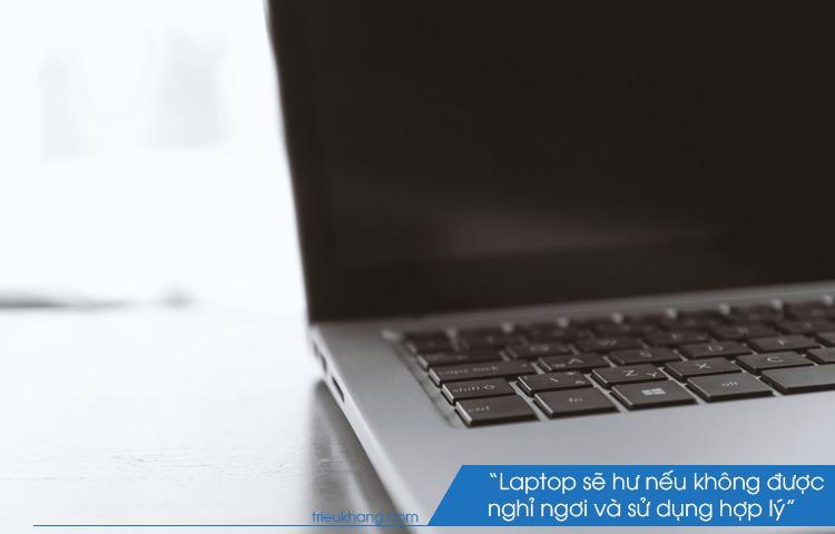 Sử dụng laptop hợp lý là cách để tuổi thọ laptop dài hơn