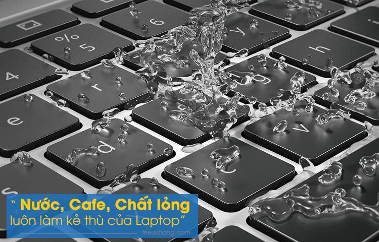 Nước là kẻ thù của mọi thiết bị điện tử trong đó có laptop