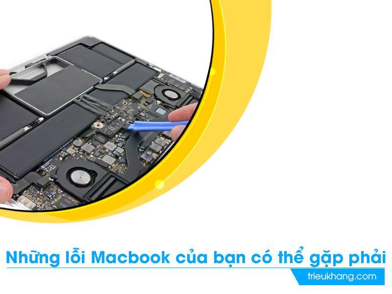 Những lỗi Macbook của bạn có thể gặp phải