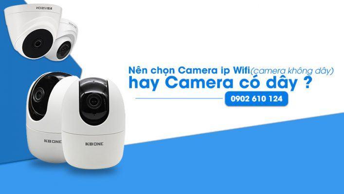 Nên lắp camera quan sát có dây hay camera ip wifi không dây