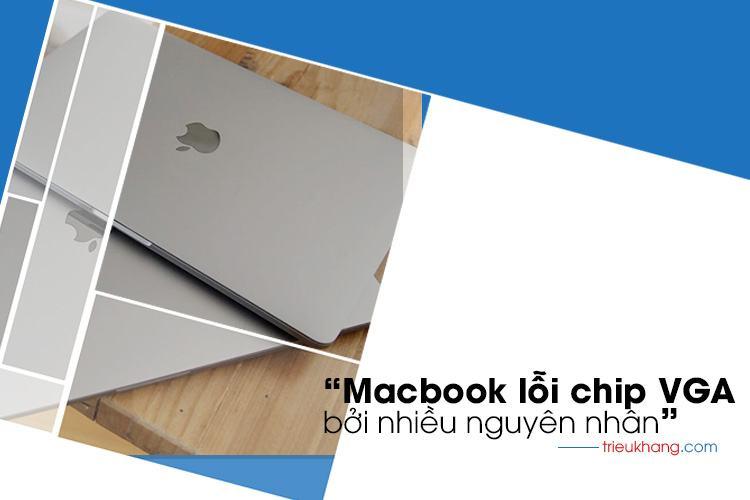 Nhiều nguyên nhân macbook bị lỗi chip VGA