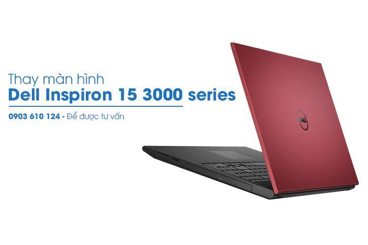 thay màn hình Dell Inspiron 15 3000 uy tín