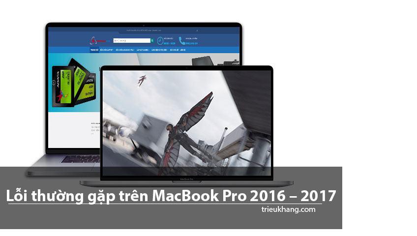7 lỗi thường gặp trên macbook pro 2016 2017